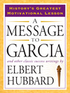A Message to Garcia And Other Classic Success Writings by Elbert Hubbard eBook